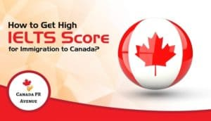 How to Get High IELTS Score for Immigration to Canada?