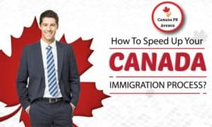 How To Speed Up Canada Immigration Process?